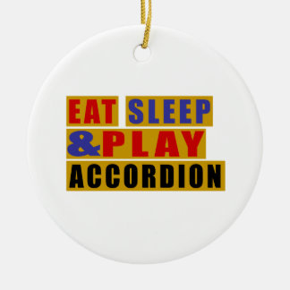 Eat Sleep And Play ACCORDION Round Ceramic Ornament