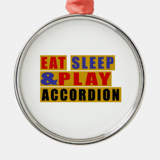 Eat Sleep And Play ACCORDION Silver-Colored Round Ornament