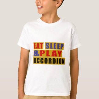 Eat Sleep And Play ACCORDION T-Shirt