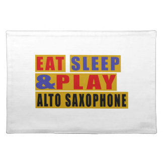 Eat Sleep And Play ALTO SAXOPHONE Placemat