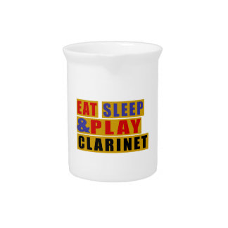 Eat Sleep And Play CLARINET Drink Pitchers