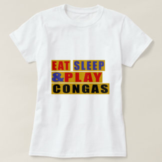 Eat Sleep And Play CONGAS T-Shirt