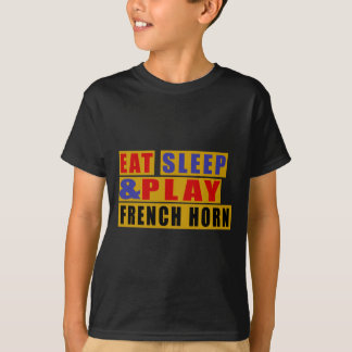 Eat Sleep And Play FRENCH HORN T-Shirt