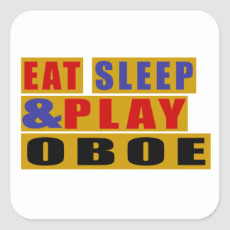 Eat Sleep And Play OBOE Square Sticker