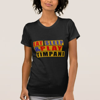 Eat Sleep And Play TIMPANI T-Shirt