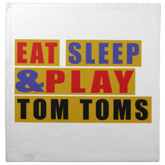Eat Sleep And Play TOM TOMS Napkin