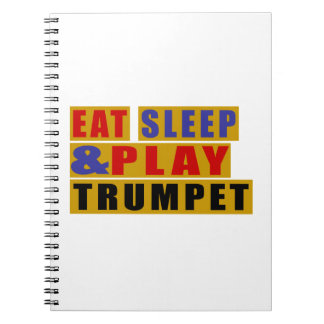 Eat Sleep And Play TRUMPET Spiral Notebook