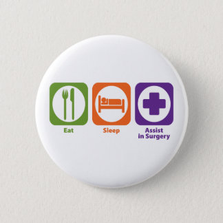 Eat Sleep Assist in Surgery 2 Inch Round Button