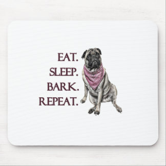 Eat, sleep, bark, repeat pug mouse pad