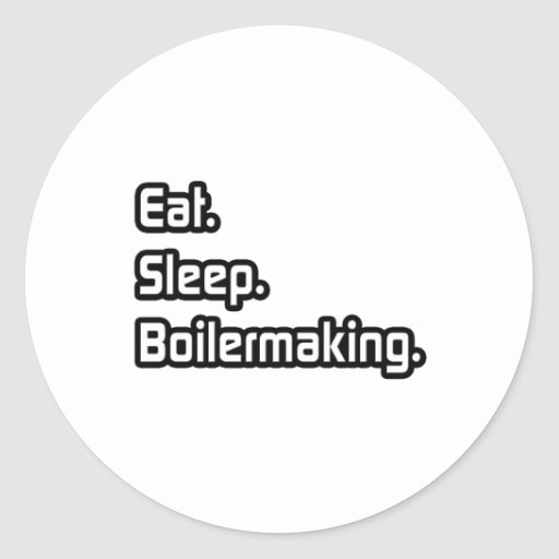 Eat. Sleep. Boilermaking. Round Stickers