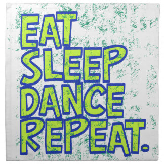 eat sleep dance repeat napkin