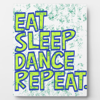 eat sleep dance repeat plaque