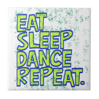 eat sleep dance repeat tile