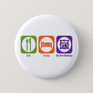 Eat Sleep Do Art History 2 Inch Round Button
