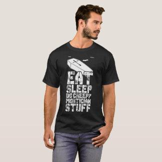 Eat Sleep Do Creepy Mortician Stuff Tshirt