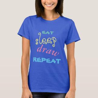Eat, sleep, draw, repeat T-Shirt