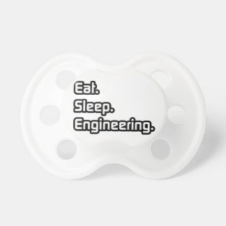 Eat. Sleep. Engineering. Pacifier