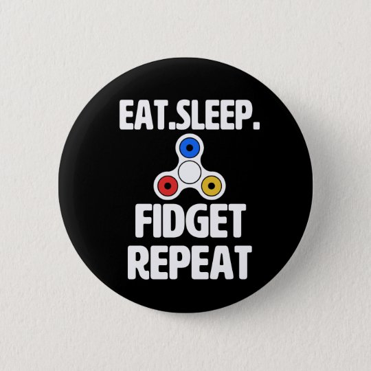Eat Sleep Fidget Repeat funny fidget spinner butto 2 Inch Round Button