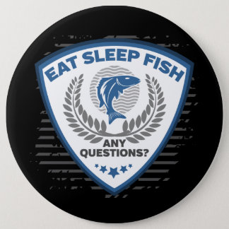Eat Sleep Fish Any Questions Fishing 6 Inch Round Button
