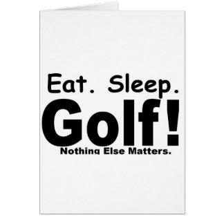 Eat Sleep Golf - Nothing Else Matters Greeting Card