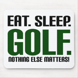 Eat Sleep Golf - Nothing Else Matters! Mouse Pad