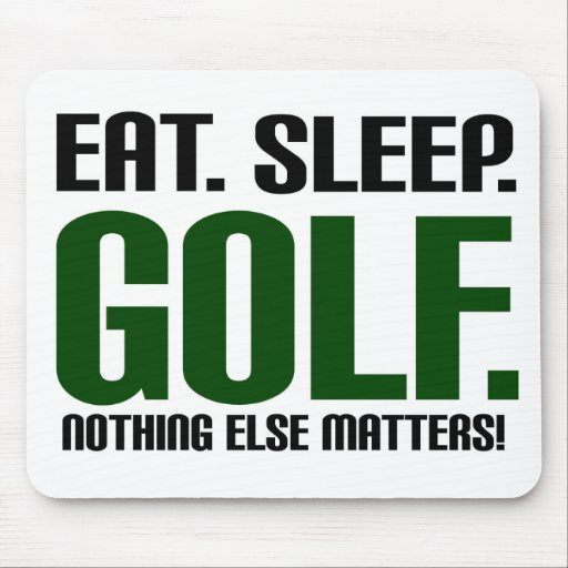Eat Sleep Golf - Nothing Else Matters! Mousepads