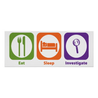 Eat Sleep Investigate Poster