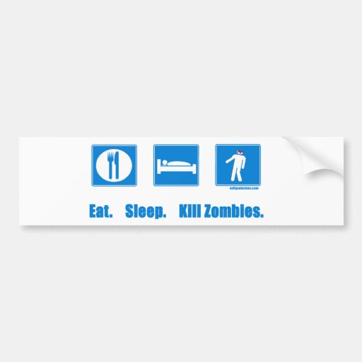 Eat. Sleep. Kill zombies. Bumper Sticker