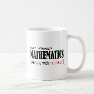 eat sleep Mathematics _ exercise within reason Coffee Mug