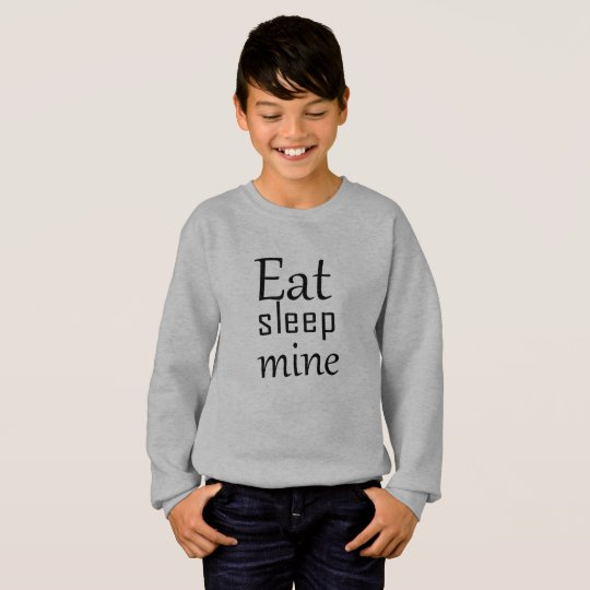 Eat sleep mine sweatshirt