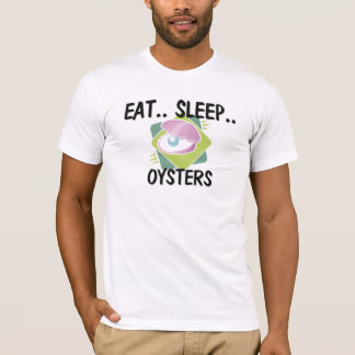 Eat Sleep OYSTERS T-Shirt