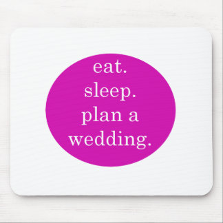 Eat, Sleep, Plan a Wedding for Bride Mouse Pad