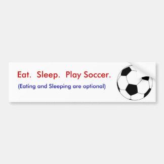 Eat.  Sleep.  Play Soccer. Bumper Sticker