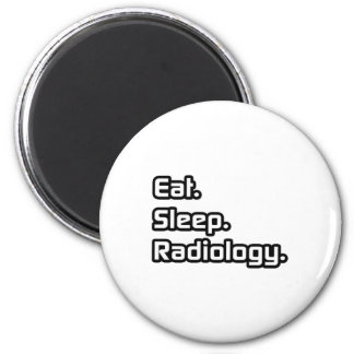 Eat. Sleep. Radiology. Magnet