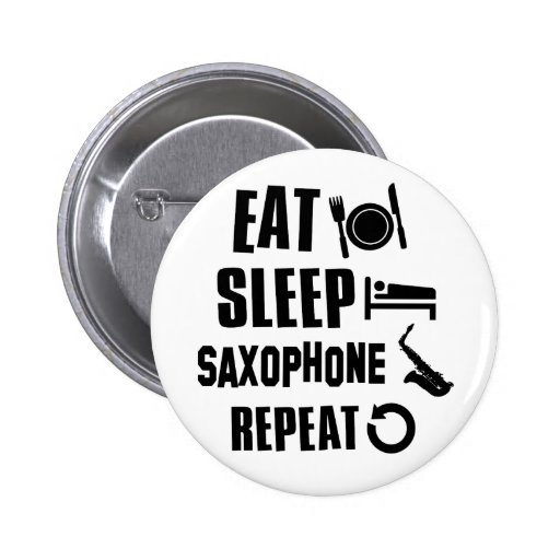 Eat Sleep Saxophone Pinback Buttons