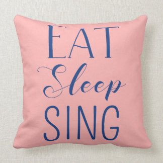 Eat, Sleep, Sing Pillow