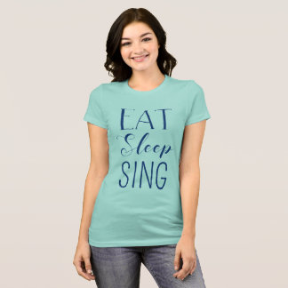 Eat, Sleep, Sing Shirt