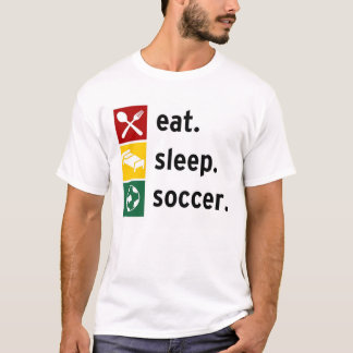 Eat. Sleep. Soccer. T-Shirt