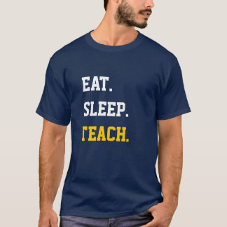 Eat Sleep Teach T-Shirt