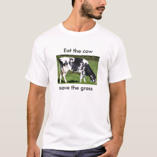 Eat the cow save the grass T-Shirt
