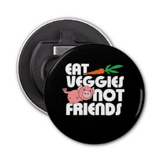 Eat Veggies not Friends Button Bottle Opener