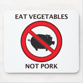 Eat Veggies Not Pork Mouse Pad