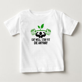 eat well, stay fit die anyway, lifting fitness baby T-Shirt