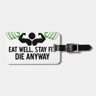 eat well, stay fit die anyway, lifting fitness luggage tag