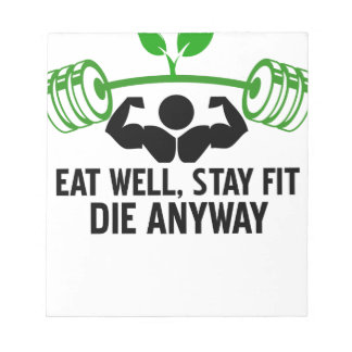 eat well, stay fit die anyway, lifting fitness notepad