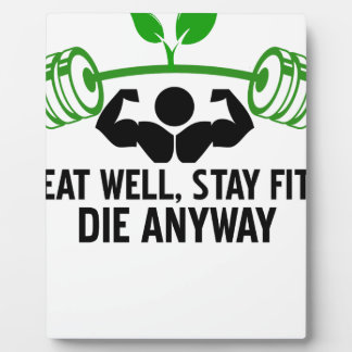 eat well, stay fit die anyway, lifting fitness plaque