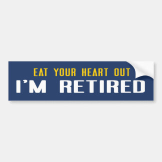 Eat your heart out I'm Retired Bumper Sticker