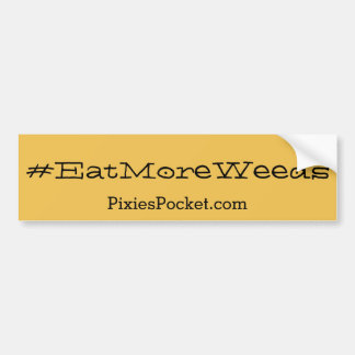 #eatmoreweeds bumper sticker