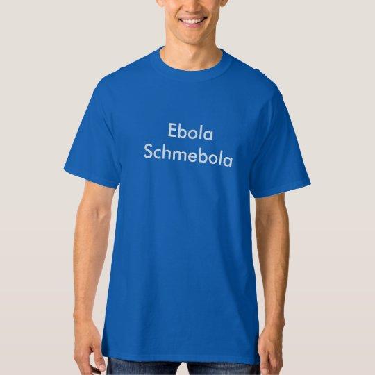 Ebola Schmebola T-Shirt