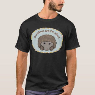 Echidnas are Excellent T-Shirt